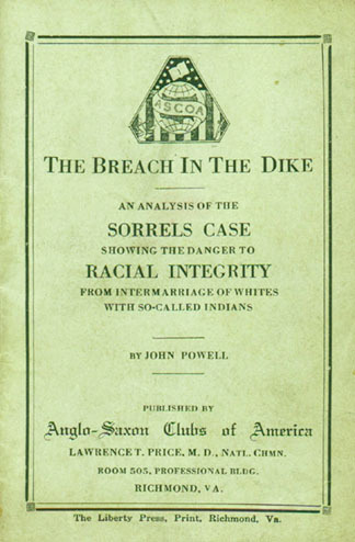 John Powell. The Breach in the Dike: An Analysis of the Sorrels Case Showing the Danger to Racial integrity from Intermarriage of Whites with So-Called indians. Richmond: Anglo-Saxon Clubs of America, ca. 1920.