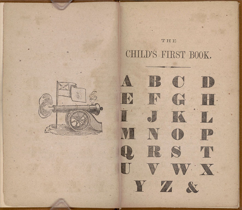 William A. Campbell and William R. J. Dunn, The child's first book. Richmond, Va.: Ayres &amp;amp; Wade, 1864.&lt;br /&gt;<br />
