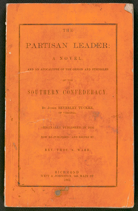 Nathaniel Beverly Tucker, The partisan leader. Richmond, Va.: West & Johnston, 1862.