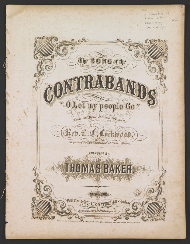 """The song of the """"contrabands"""": O let my people go. New York: Horace Waters, 1861."""