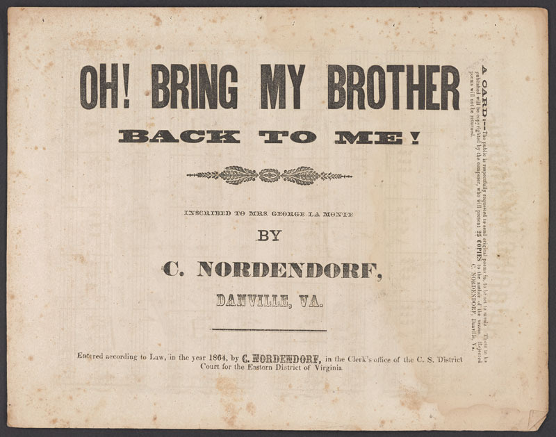 Charles C. Nordendorf, Oh! Bring my brother back to me. Danville, Va.: C. Nordendorf, 1864.