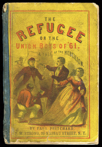 Paul Pritchard, The refugees: or, the Union boys of '61. New York: T. W. Strong, 1862.