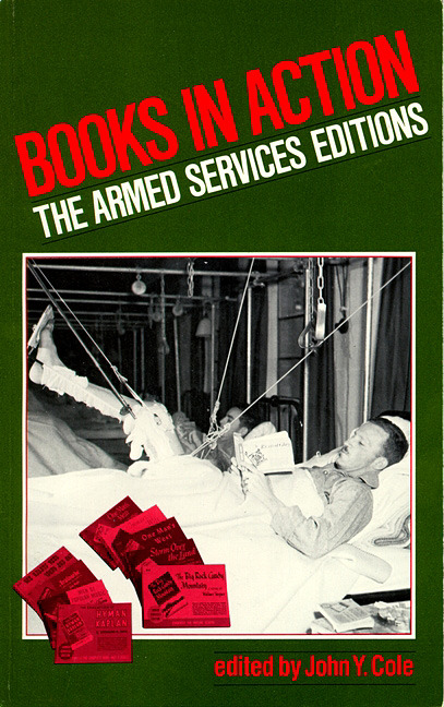 John Y. Cole, ed. Books in Action: The Armed Services Editions