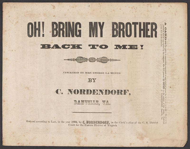 Charles C. Nordendorf, Oh! Bring my brother back to me. Danville, Va.: C. Nordendorf, 1864.