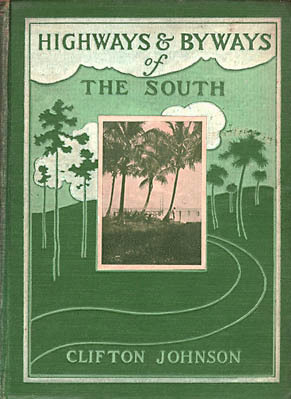 Clifton Johnson. Highways and Byways of the South