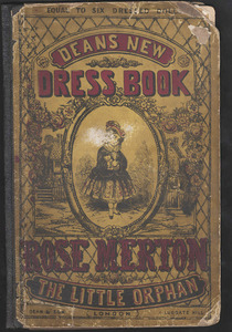 Deans New Dress Book: Rose Merton the Little Orphan. London: Dean, [1860].&lt;br /&gt;<br />